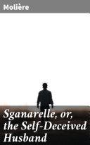Pdf Sganarelle, or, the Self-Deceived Husband Telecharger
