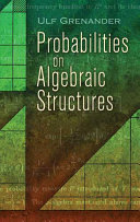 Probabilities on Algebraic Structures