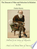 """""""The Descent of Man and Selection in Relation to Sex"""" by Charles Darwin"""
