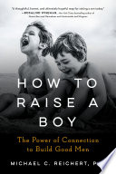 Book cover for How to raise a boy : the power of connection to build good men