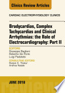 Clinical Arrhythmias  Bradicardias  Complex Tachycardias and Particular Situations  Part II  An Issue of Cardiac Electrophysiology Clinics  E Book Book