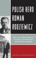 Polish hero Roman Rodziewicz: fate of a Hubal soldier in Auschwitz, Buchenwald, and postwar England