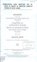 108 1 Hearing  International Child Abduction  The Absence Of Rights Of Abducted American Citizens In Saudi Arabia  July 9  2003