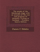 The Annals Of The Edinburgh Stage With An Account Of The Rise And Progress Of Dramatic Writing In Scotland Primary Source Edition