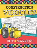 Construction Vehicles   DOT MARKERS Coloring Book For Toddlers 2 4 Years Book PDF