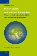 Power, Islam, and Political Elite in Iran. A Study on the Iranian Political Elite from Khomeini to Ahmadinejad