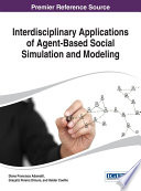 Interdisciplinary Applications of Agent Based Social Simulation and Modeling Book
