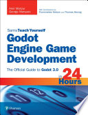 Godot Engine Game Development in 24 Hours  Sams Teach Yourself