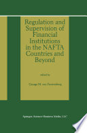 Regulation and Supervision of Financial Institutions in the NAFTA Countries and Beyond Book