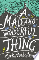 A Mad and Wonderful Thing