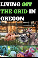 Living Off The Grid In Oregon Book PDF