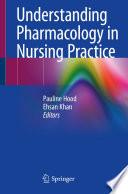 """""""Understanding Pharmacology in Nursing Practice"""" by Pauline Hood, Ehsan Khan"""