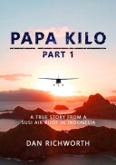 Papa Kilo Part 1  A True Story from a Susi Air Pilot in Indonesia
