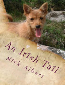 An Irish Tail  A Hilarious Tale of an English Couple and Their Unruly Dogs  Searching for a New Life In Rural Ireland