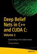 Deep Belief Nets in C++ and CUDA C: Volume 2