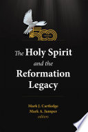 The Holy Spirit And The Reformation Legacy