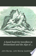 A hand book for travellers in Switzerland and the Alps of Savoy and Piedmont   by J  Murray  1st   5th  7th 10th  12th  14th 16th  18th  19th ed   2 issues of the 18th ed  The 16th and 18th eds  are in 2 pt