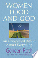 """Women Food and God: An Unexpected Path to Almost Everything"" by Geneen Roth"