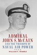Admiral John S  McCain and the Triumph of Naval Air Power