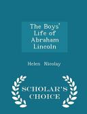 The Boys  Life of Abraham Lincoln   Scholar s Choice Edition
