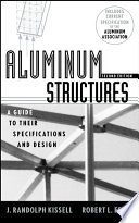 """""""Aluminum Structures: A Guide to Their Specifications and Design"""" by J. Randolph Kissell, Robert L. Ferry"""