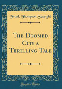 Pdf The Doomed City a Thrilling Tale (Classic Reprint)