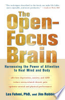 """""""The Open-Focus Brain: Harnessing the Power of Attention to Heal Mind and Body"""" by Les Fehmi, Jim Robbins"""
