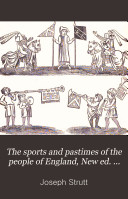 The sports and pastimes of the people of England  New ed  by W  Hoone
