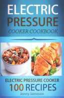Electric Pressure Cooker Cookbook  100 Electric Pressure Cooker Recipes
