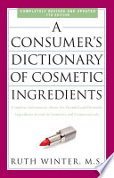 """A Consumer's Dictionary of Cosmetic Ingredients, 7th Edition: Complete Information About the Harmful and Desirable Ingredients Found in Cosmetics and Cosmeceuticals"" by Ruth Winter"