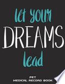 Let Your Dreams Lead: Pet Medical Record Book