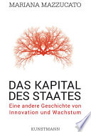Das Kapital des Staates  : Eine andere Geschichte von Innovation und Wachstum