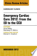 Emergency Cardiac Care 2012  From the ED to the CCU  An Issue of Cardiology Clinics   E Book