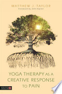 Yoga Therapy As A Creative Response To Pain Book PDF