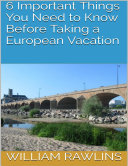 6 Important Things You Need to Know Before Taking a European Vacation