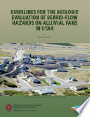 Guidelines for the Geologic Evaluation of Debris-flow Hazards on Alluvial Fans in Utah