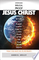Undeniable Biblical Proof Jesus Christ Will Return to Planet Earth Exactly 2 000 Years After the Year of His Death