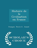 Histoire de La Civilisation En France - Scholar's Choice Edition