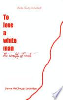 To Love a white man