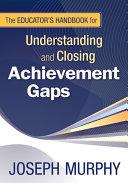 The Educator s Handbook for Understanding and Closing Achievement Gaps