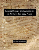 Musical Scales and Arpeggios in All Keys for Easy Piano