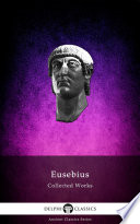 Delphi Collected Works of Eusebius  Illustrated