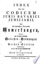 Index über den Codicem Juris Bavarici Judiciarii  : Dann die hierüber emanirte Anmerkungen, worinn alle in beyden befindliche Gerichts-Ordnungen und Rechts-Stellen zusammengetragner decisivè und auf eine entscheidende Art mit ihren Allegationen zu finden sind