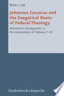 Johannes Cocceius And The Exegetical Roots Of Federal Theology