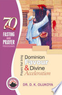 70 Days Fasting And Prayer Programme 2016 Edition Prayers That Bring Dominion Favour And Divine Acceleration