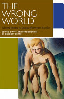 The Wrong World Selected Stories and Essays of Bertram Brooker / Bertram Brooker ; edited by Gregory Betts