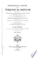 Correspondance complète de la marquise du Deffand avec ... le président Hénault, Montesquieu, d'Alembert, Voltaire, Horace Walpole. Précédée d'une histoire de sa vie [&c.] par M. de Lescure