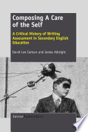 Composing A Care of the Self  : A Critical History of Writing Assessment in Secondary English Education