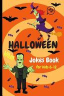 Halloween Jokes Book For Kids 6 12