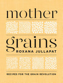 Mother Grains: Recipes for the Grain Revolution [Pdf/ePub] eBook